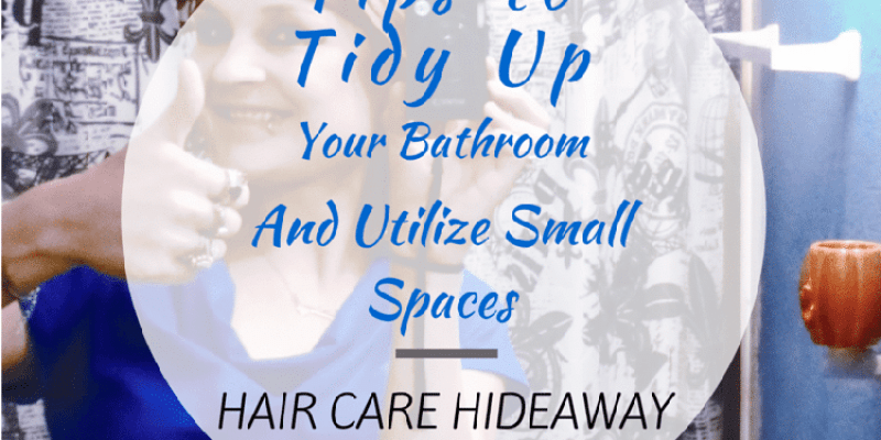 Tips to Tidy Up Your Bathroom | Hair Care Hideaway