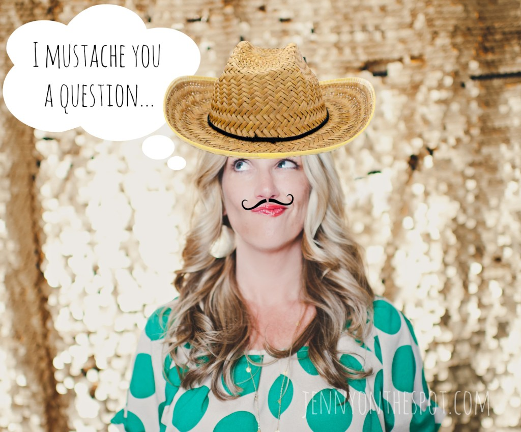 I mustache you a question via @jennyonthespot