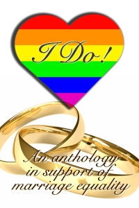 I Do! An anthology in support of marriage equality