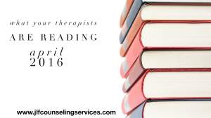 What Your Therapists Are Reading April 2016