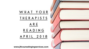 What Your Therapists are Reading April 2018