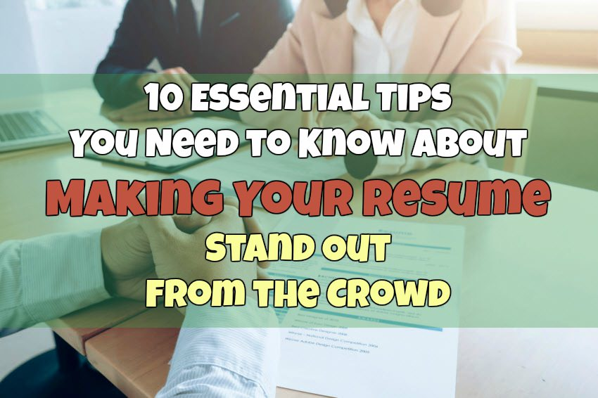 10 Essential Tips You Need to Know About Making Your Resume Stand