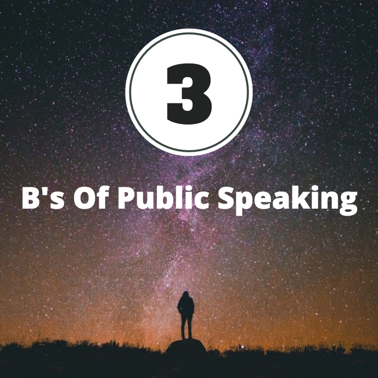 The Three B's Of Public Speaking