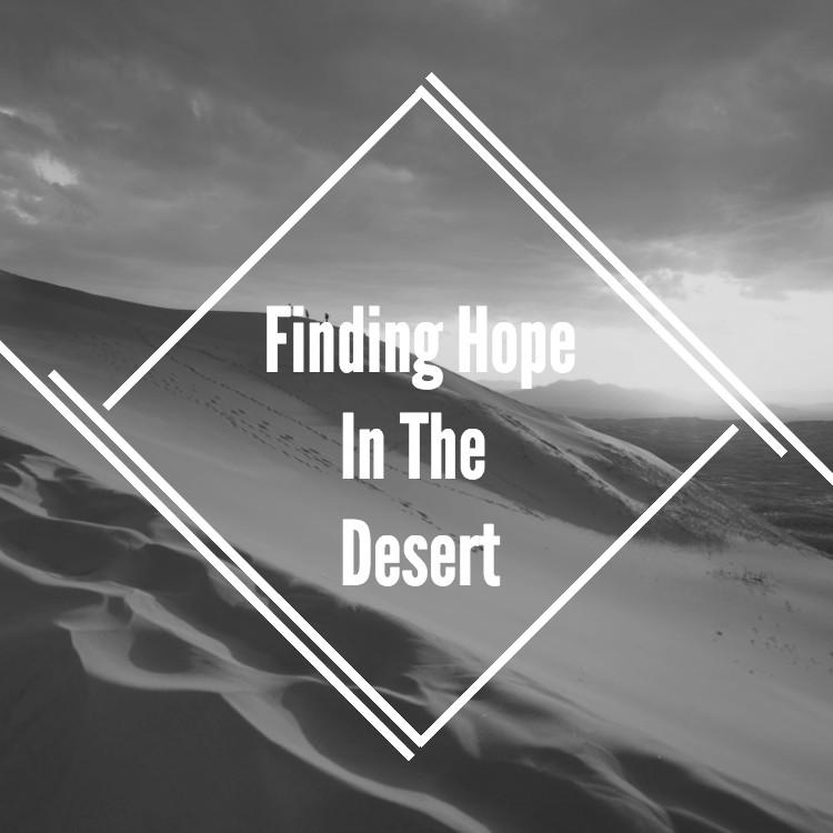Finding Hope In The Desert