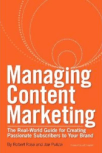Managing Content Marketing: The Real-World Guide for Creating Passionate Subscribers for Your Brand