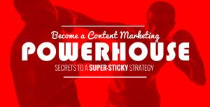 Become a Content Marketing Powerhouse