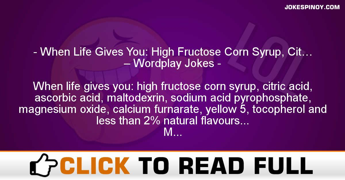 When Life Gives You High Fructose Corn Syrup, Cit\u2026 - Wordplay Jokes