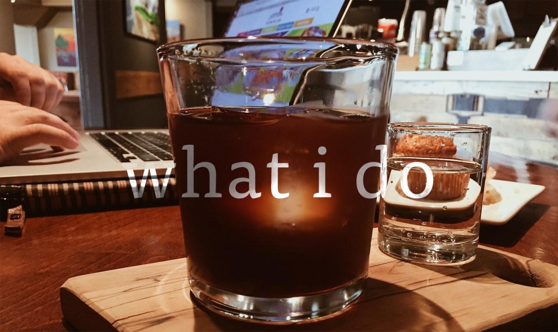 what i do