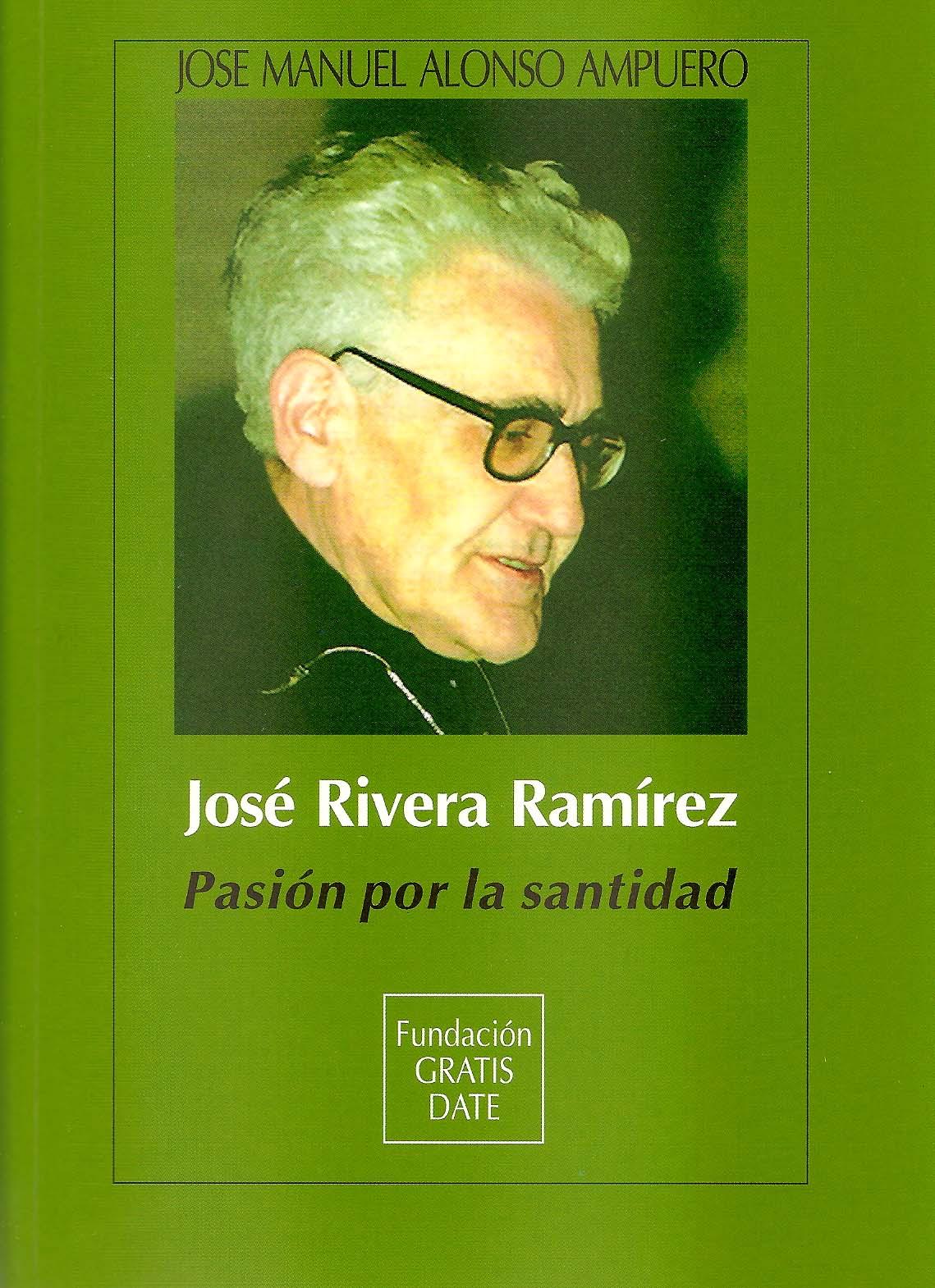 José Rivera Ramírez. Pasión por la santidad.