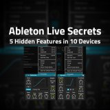 Ableton Live Secrets: 5 Hidden Features in 10 Devices