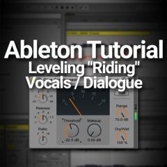 "Ableton Tutorial: Leveling ""Riding"" Vocals / Dialogue"