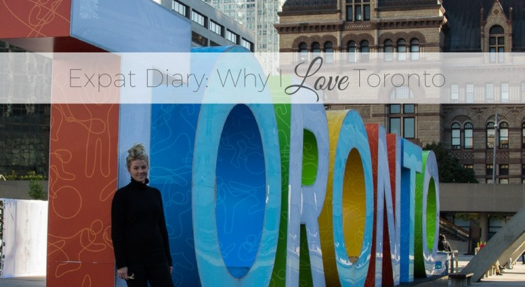 Expat Diary- Why I Love living in Toronto