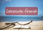 Literarisches Fernweh – Bücher für Weltenbummler