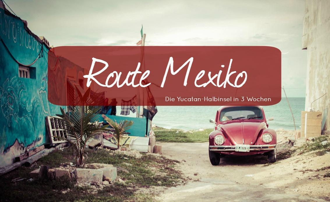 Route Mexiko - Die Yucátan-Halbinsel in 3 Wochen