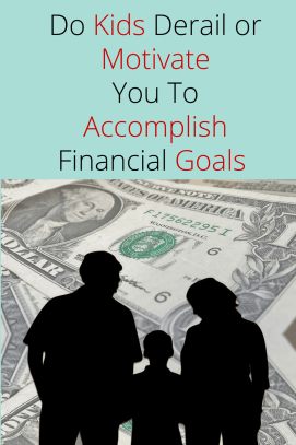 Do Kids Derail or Motivate You To Accomplish Your Financial Goals