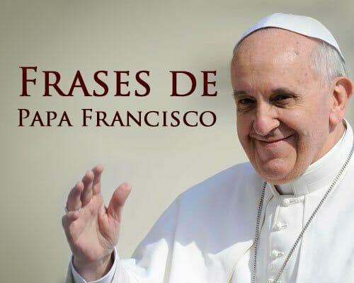 Papa Francisco: Frases do Papa Francisco que vão te Edificar