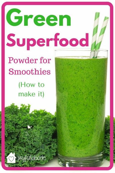 How to Make Green Superfood Powder for Smoothies - Joyful Abode