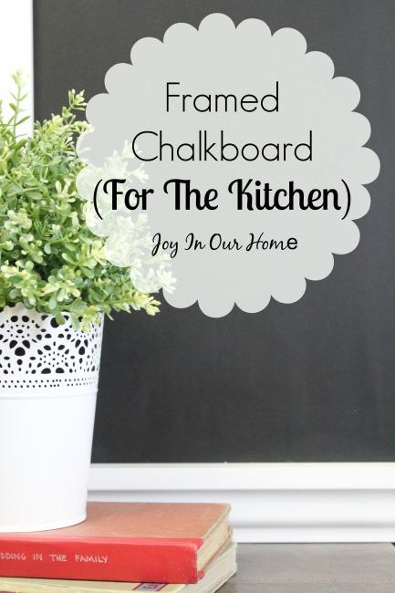 Framed Chalkboard for the Kitchen from www.joyinourhome.com