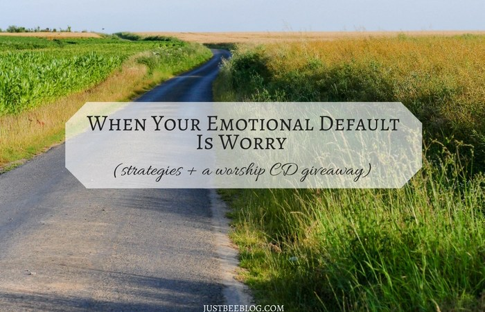 When Your Emotional Default is Worry (strategies + a worship CD giveaway)