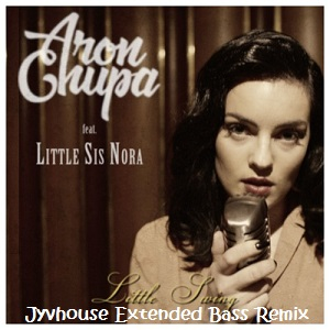 AronChupa ft Little Sis Nora - Little Swing (Jyvhouse Extended Bass Remix)