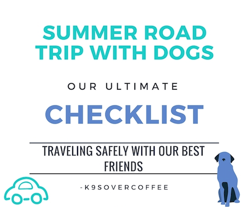 K9sOverCoffee | Summer Road Trip With Dogs - Our Ultimate Checklist For Traveling Safely With Our Best Friends