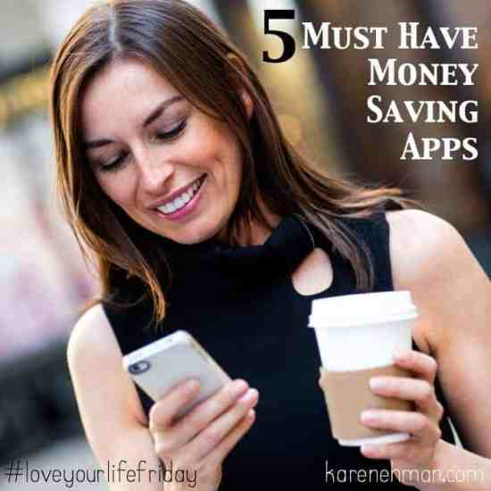 With a few clicks you can save lots of $$$! 5 Must Have Money Saving Apps over at #loveyourlifefriday at karenehman.com