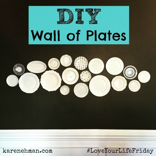 #DIY Wall of Plates on #LoveYourLifeFriday at karenehman.com