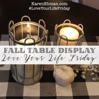 Fall Table Display With Chessa Moore for #LoveYourLifeFriday at KarenEhman.com