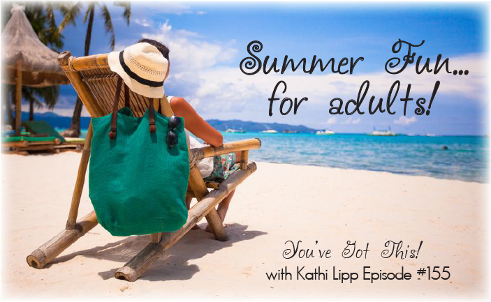 Podcast #155-Making This a FUN Summer