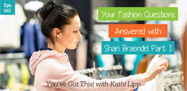 Episode #162-Answering Fashion Questions with Shari Braendel Part 1