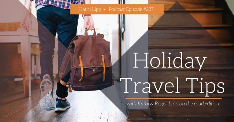 Episode #227 – Holiday Travel Tips with Kathi and Roger