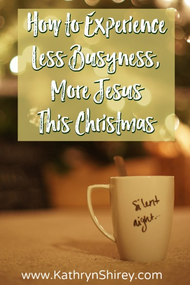 "Less busyness, more Jesus this Christmas! Say ""no"" to expectations, so you can say ""yes"" to Jesus! Savor the season of Advent, not the frenzy of Christmas."