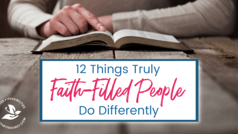 12 Things Truly Faith-Filled People Do Differently
