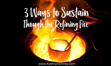 3 Ways to Sustain Through the Refining Fire