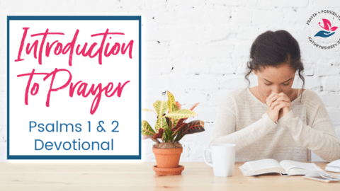 Introduction to Prayer – Psalm 1 and 2 Devotional