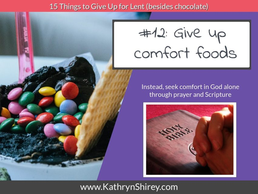 Lent idea #12: give up comfort foods and instead seek comfort in God alone