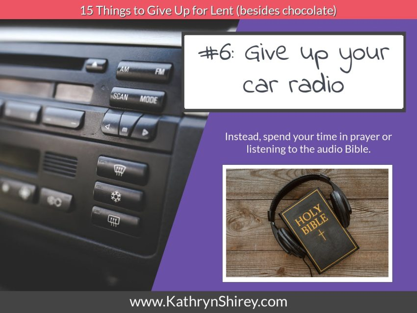 Lent idea #6: give up the car radio and instead spend time in prayer or listening to the audio Bible.