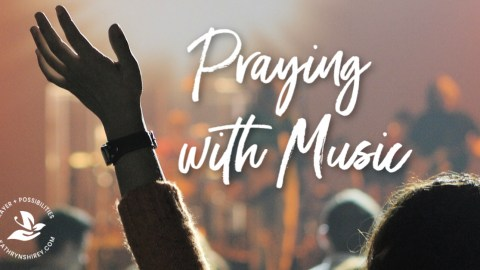 Praying With Music – How to Use Music as Prayer