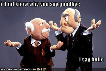you say goodbye I say hello, statler and waldorf
