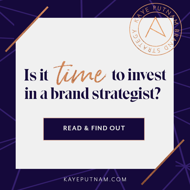 Is it Time to Invest in a Brand Strategist? - Kaye Putnam