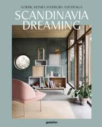Scandinavia Dreaming: Nordic Homes, Interiors and Design ...