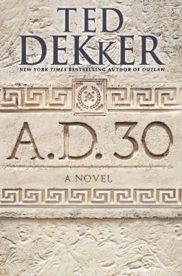 Book Review – A.D. 30: A Novel – By Ted Dekker