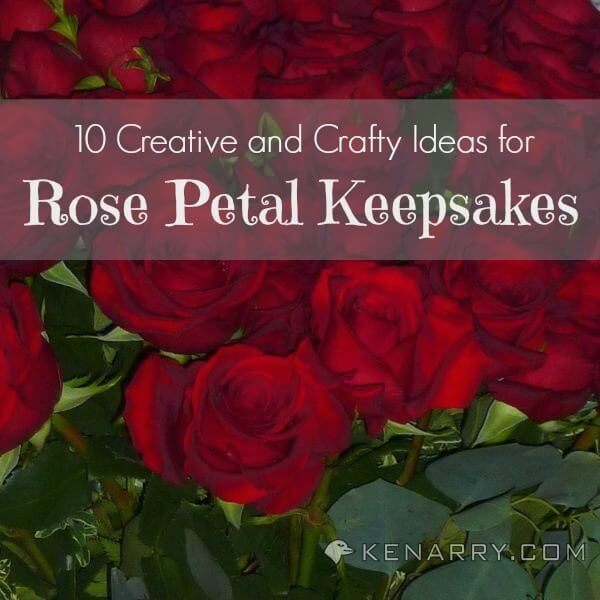 Rose Petal Crafts: 10 Ideas to Create Keepsakes and Gifts - Kenarry.com