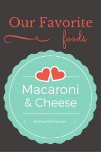 mac and cheese. macaroni and cheese. our favorite comfort foods. kennedyfamfive