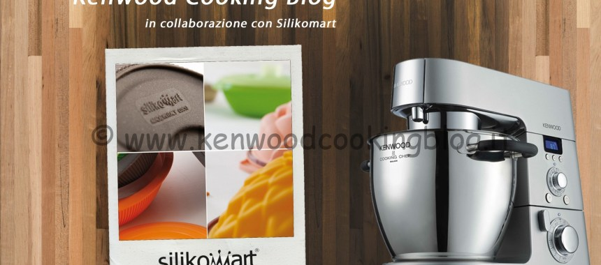 Kenwood Cooking Blog e Silikomart accessori in cucina