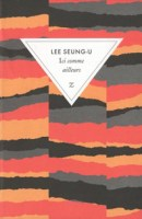 Ici comme ailleurs, de LEE Seung-u - Editions Zulma 2012
