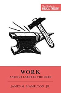 A Biblical Theology of Work in One Minute (James Hamilton)