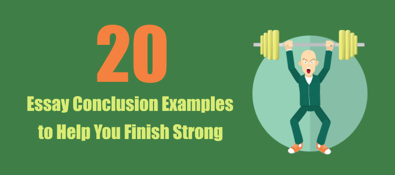 20 Essay Conclusion Examples To Help You Finish Your Essay