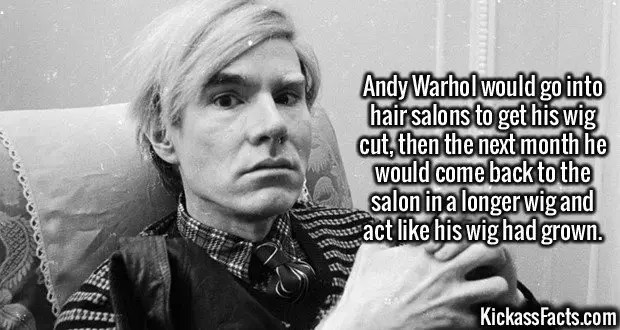 2949 Andy Warhol-Andy Warhol would go into hair salons to get his wig cut, then the next month he would come back to the salon in a longer wig and act like his wig had grown.