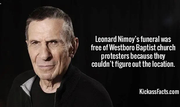 2997 Leonard Nimoy-Leonard Nimoy's funeral was free of Westboro Baptist church protesters because they couldn't figure out the location.